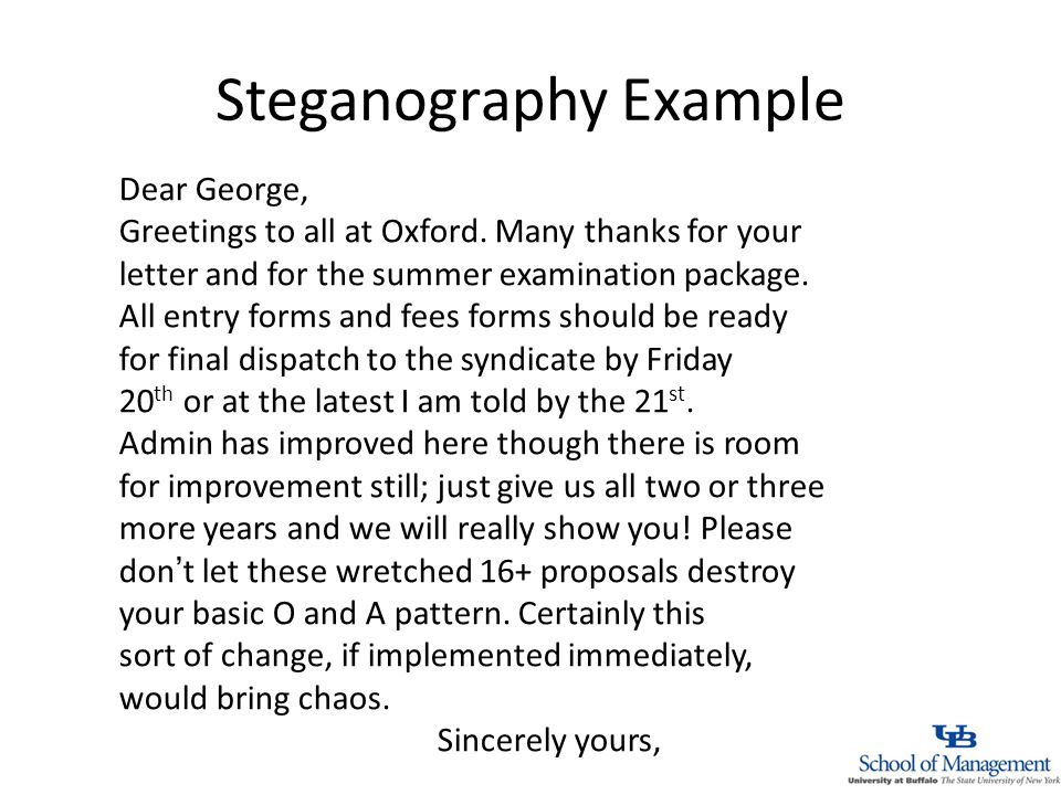 Steganography Example Dear George, Greetings to all at Oxford.