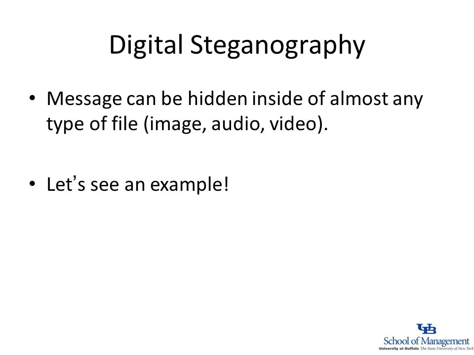 Digital Steganography Message can be hidden inside of almost any type of file (image, audio, video).