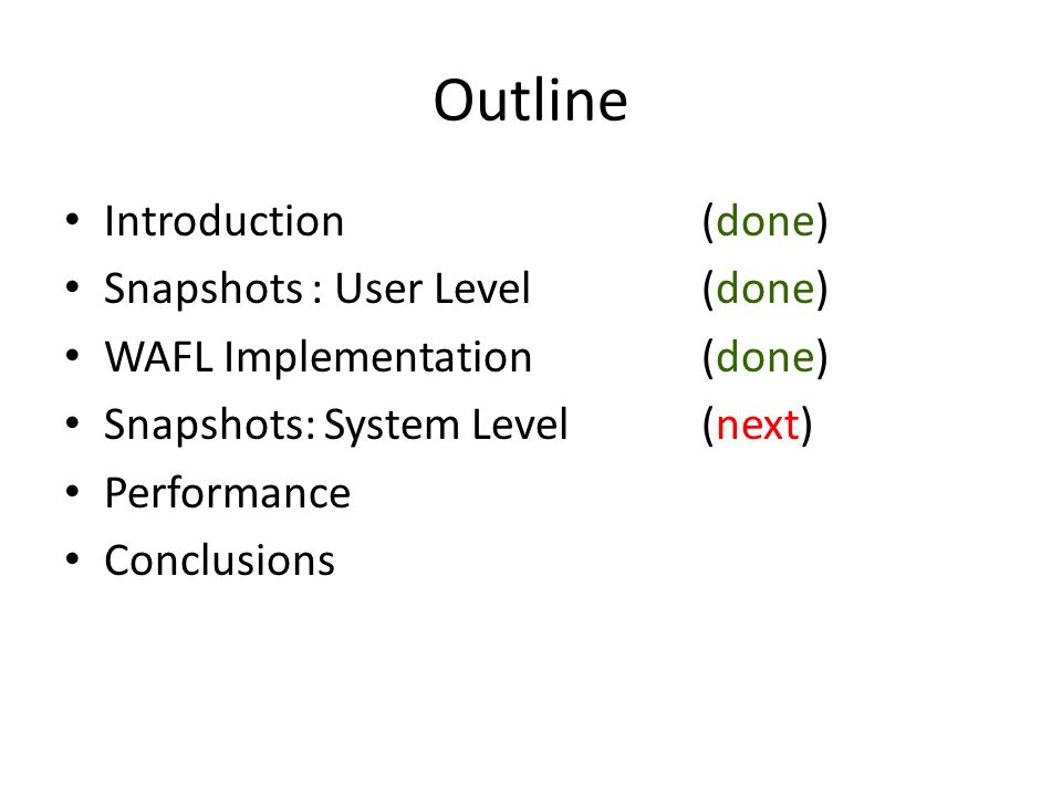Outline Introduction(done) Snapshots : User Level(done) WAFL Implementation(done) Snapshots: System Level(next) Performance Conclusions