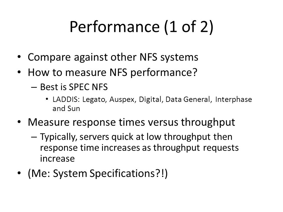 Performance (1 of 2) Compare against other NFS systems How to measure NFS performance.