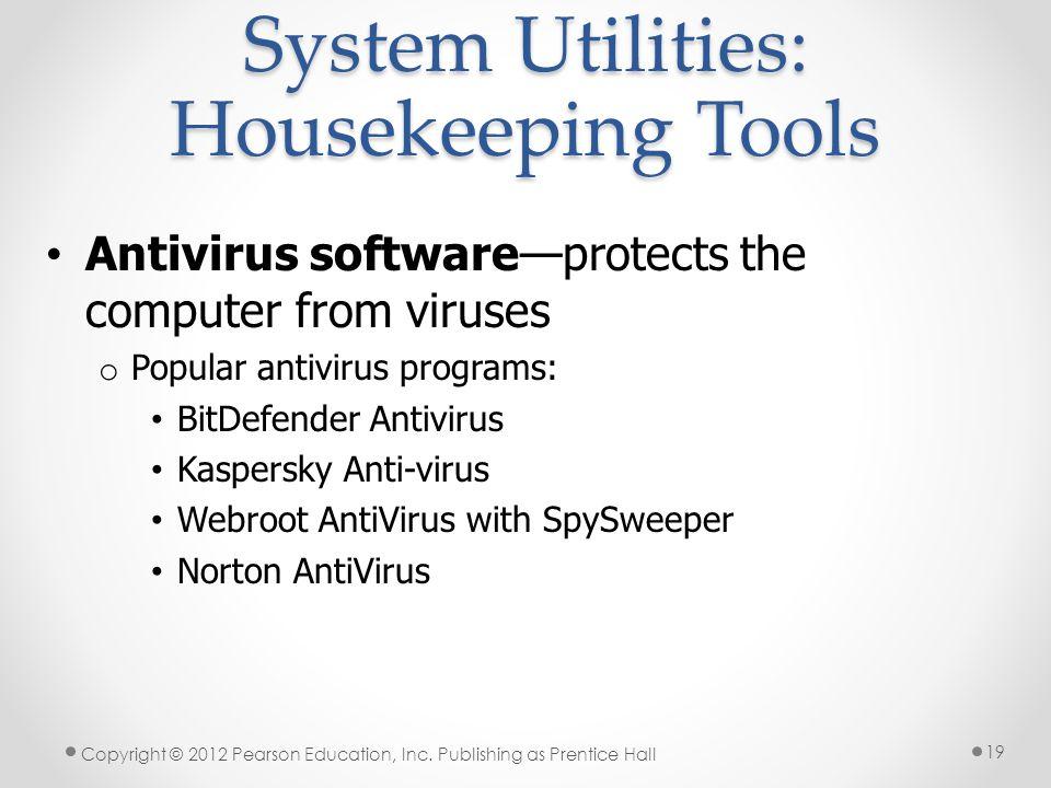 System Utilities: Housekeeping Tools Antivirus softwareprotects the computer from viruses o Popular antivirus programs: BitDefender Antivirus Kaspersk