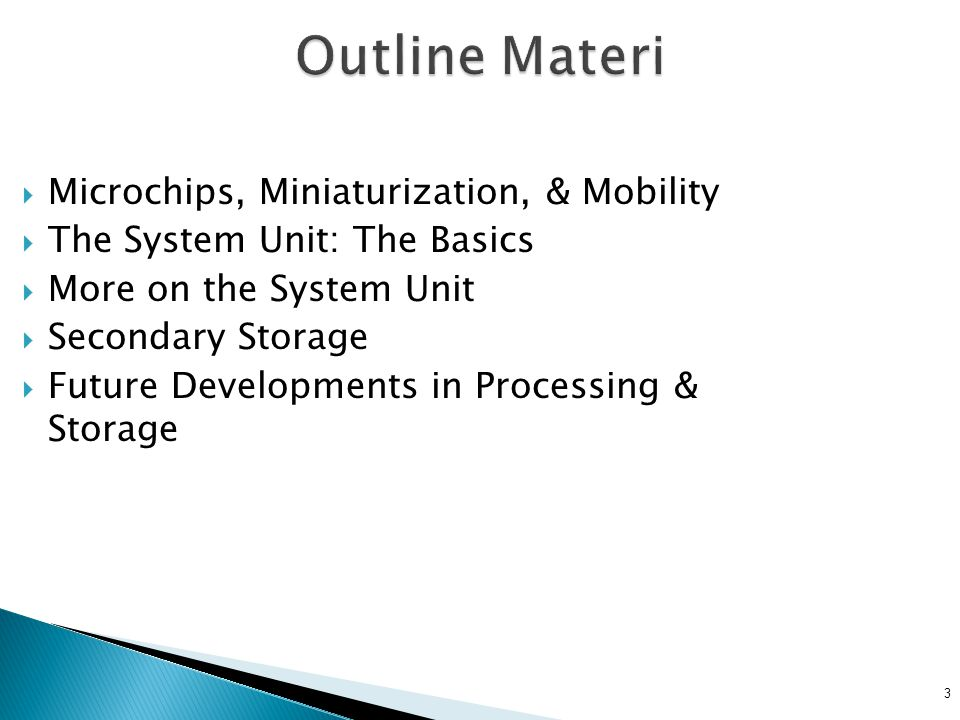 3 Outline Materi Microchips, Miniaturization, & Mobility The System Unit: The Basics More on the System Unit Secondary Storage Future Developments in