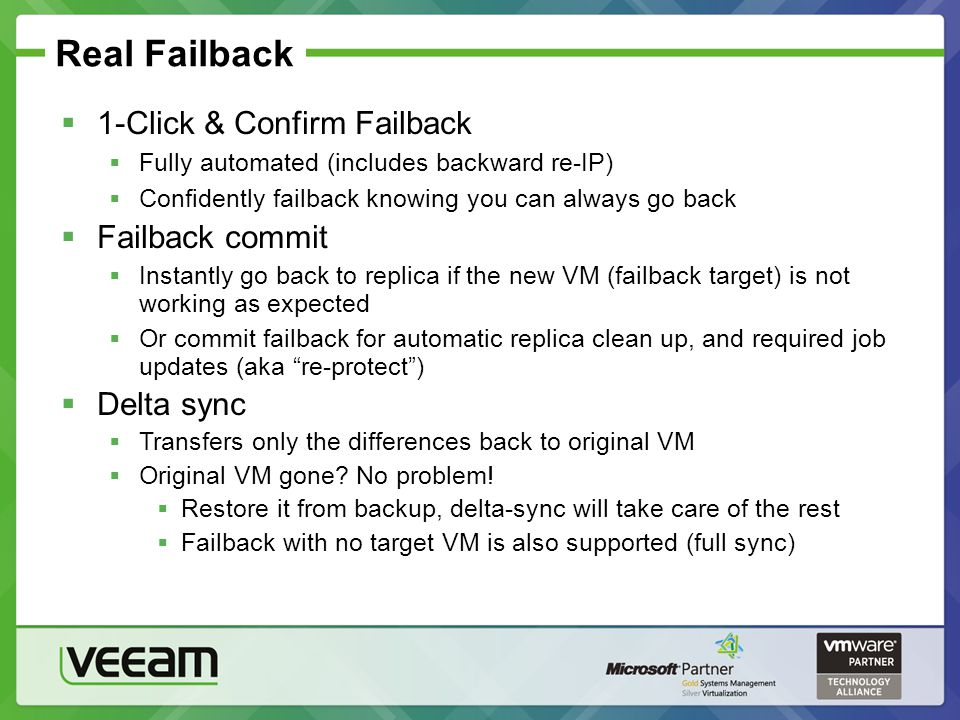 Real Failback 1-Click & Confirm Failback Fully automated (includes backward re-IP) Confidently failback knowing you can always go back Failback commit