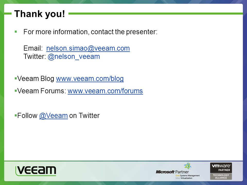 Thank you! For more information, contact the presenter: Email: nelson.simao@veeam.com Twitter: @nelson_veeamnelson.simao@veeam.com Veeam Blog www.veea