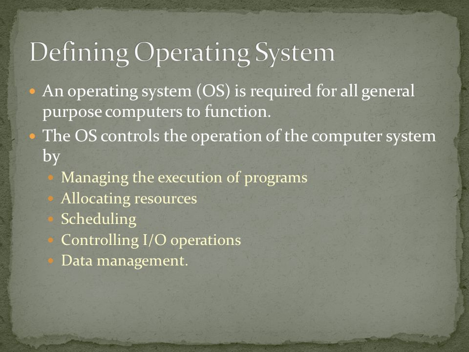 An operating system (OS) is required for all general purpose computers to function.