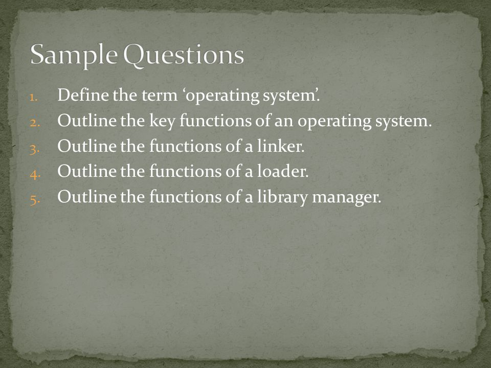 1. Define the term operating system. 2. Outline the key functions of an operating system.