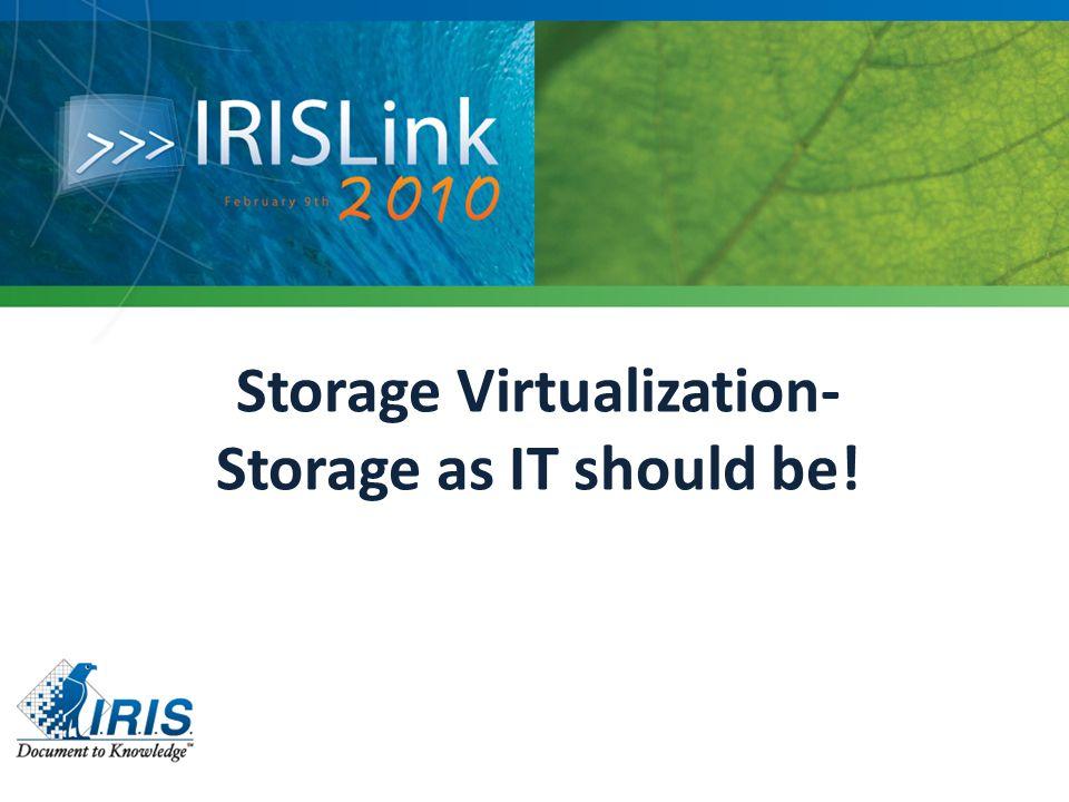 Storage Virtualization- Storage as IT should be!
