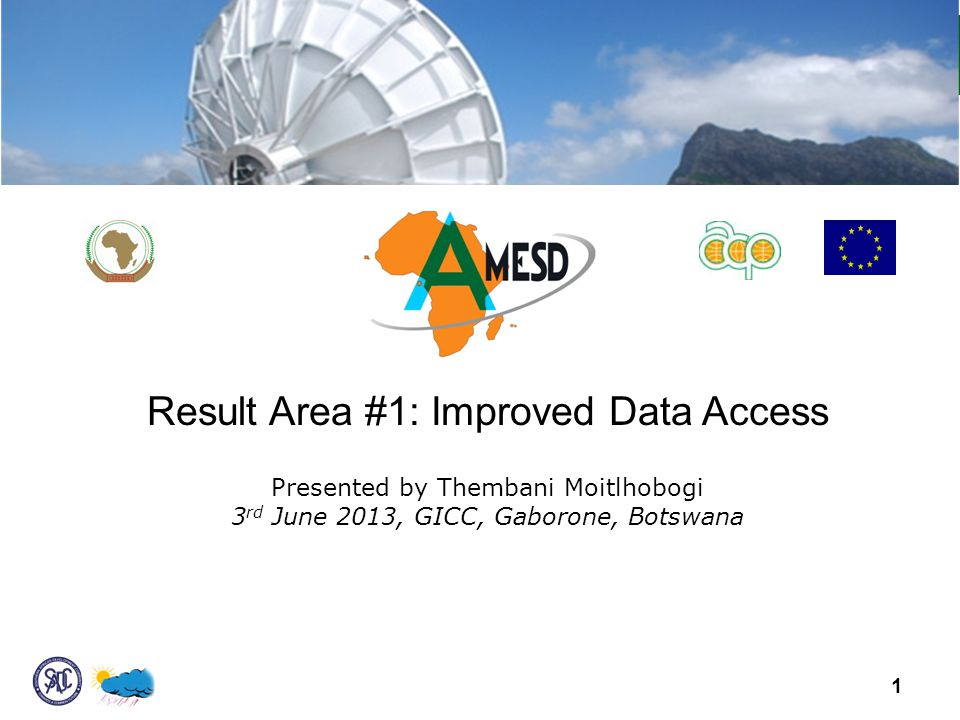 Result Area #1: Improved Data Access Presented by Thembani Moitlhobogi 3 rd June 2013, GICC, Gaborone, Botswana 1
