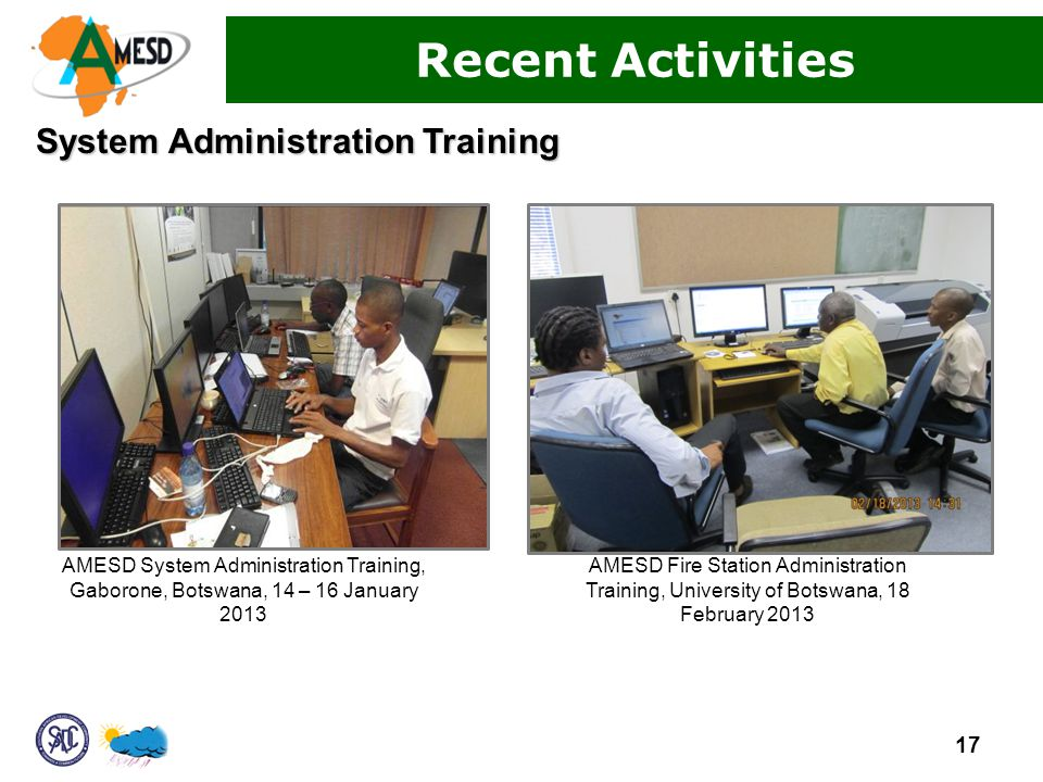 System Administration Training AMESD System Administration Training, Gaborone, Botswana, 14 – 16 January Recent Activities AMESD Fire Station Administration Training, University of Botswana, 18 February 2013