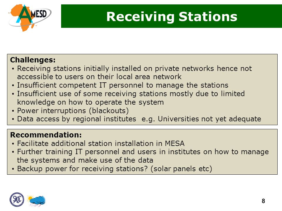 Challenges: Receiving stations initially installed on private networks hence not accessible to users on their local area network Insufficient competent IT personnel to manage the stations Insufficient use of some receiving stations mostly due to limited knowledge on how to operate the system Power interruptions (blackouts) Data access by regional institutes e.g.