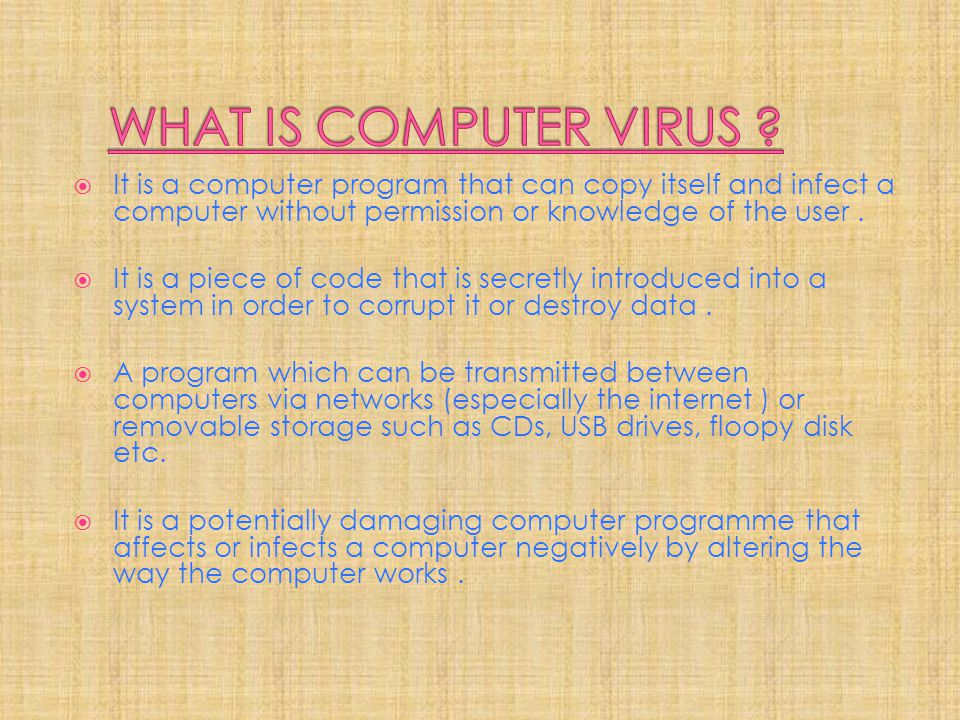 The original virus may modify the copies, or the copies may modify themselves, as occurs in a matamorphic virus (it is a code that can reprogram itself ).