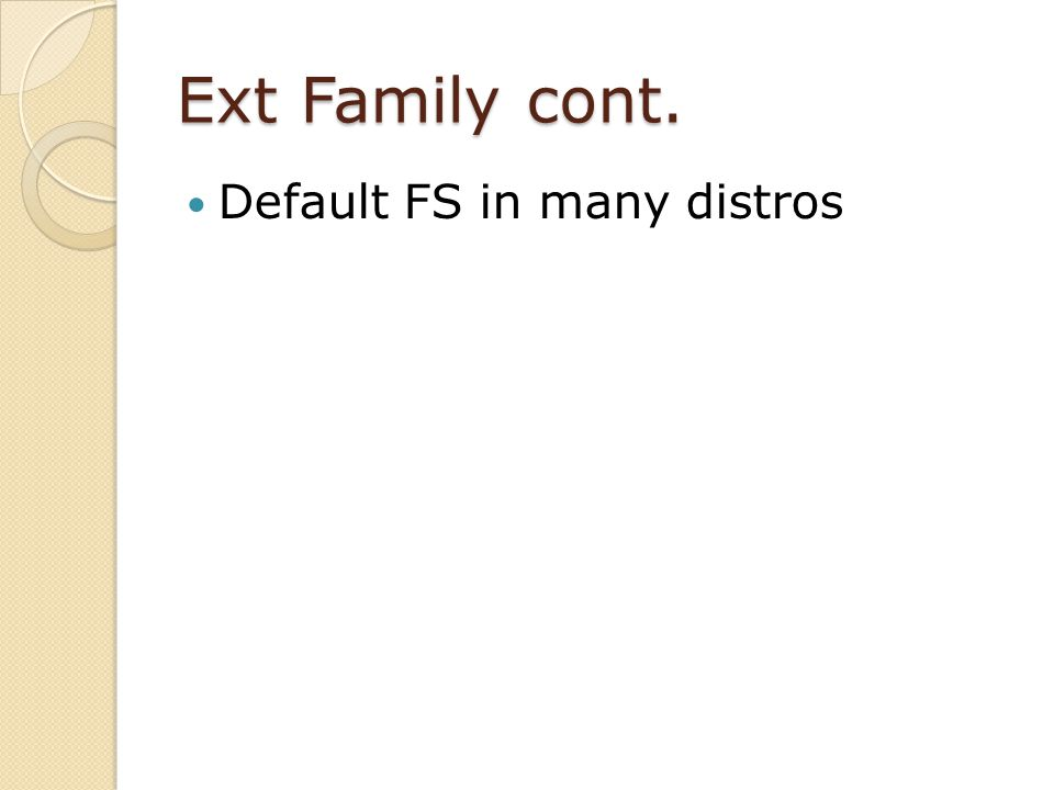 Ext Family cont. Default FS in many distros