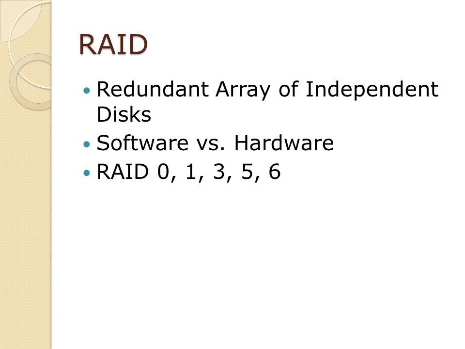 RAID Redundant Array of Independent Disks Software vs. Hardware RAID 0, 1, 3, 5, 6