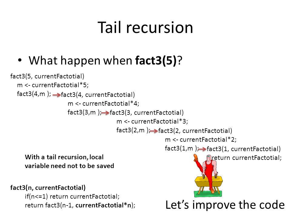 Tail recursion What happen when fact3(5).