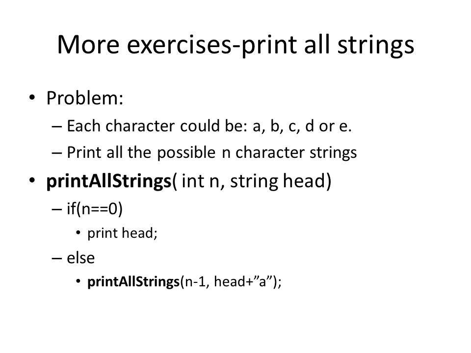 More exercises-print all strings Problem: – Each character could be: a, b, c, d or e.