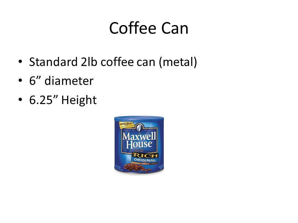 Coffee Can Standard 2lb coffee can (metal) 6 diameter 6.25 Height