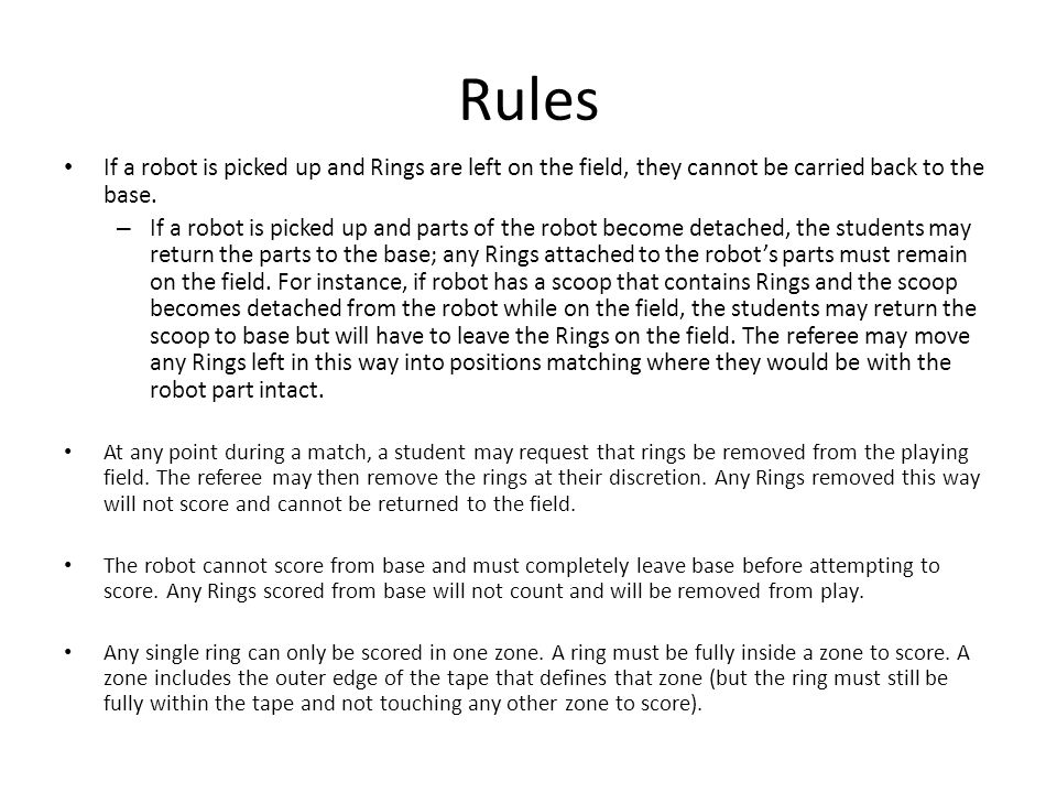Rules If a robot is picked up and Rings are left on the field, they cannot be carried back to the base.