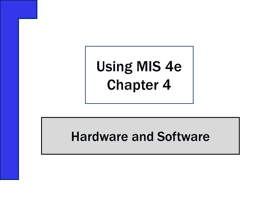 Hardware and Software Using MIS 4e Chapter 4