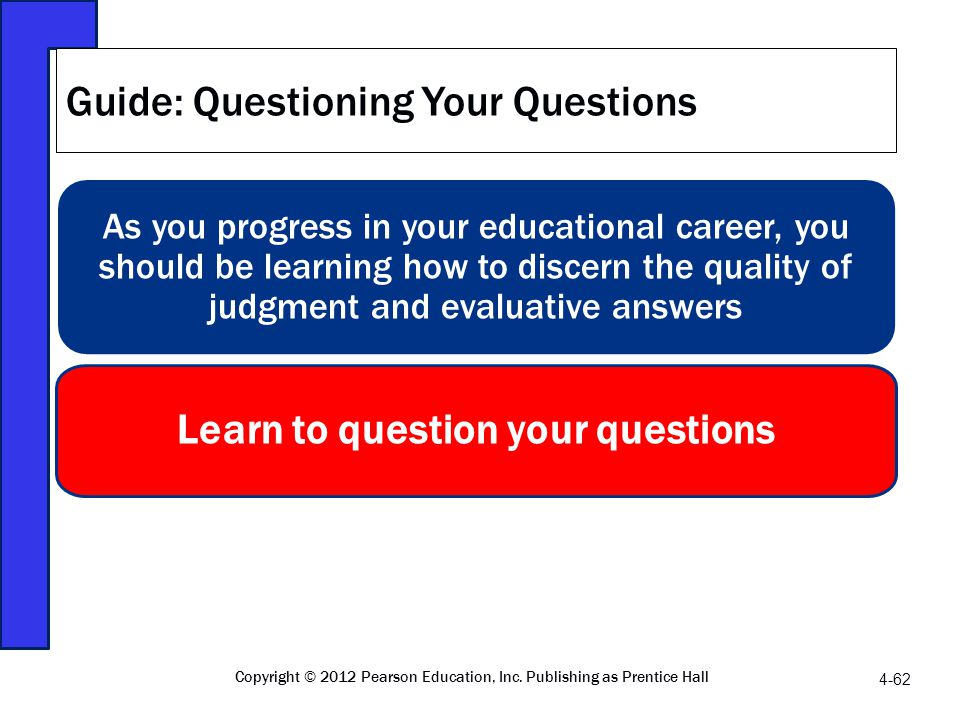 As you progress in your educational career, you should be learning how to discern the quality of judgment and evaluative answers Learn to question you