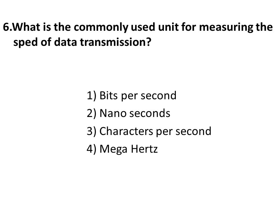 6.What is the commonly used unit for measuring the sped of data transmission.