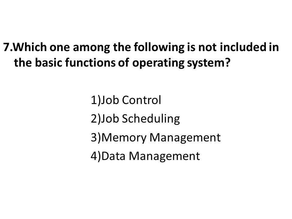 7.Which one among the following is not included in the basic functions of operating system.