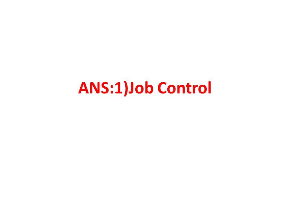 ANS:1)Job Control