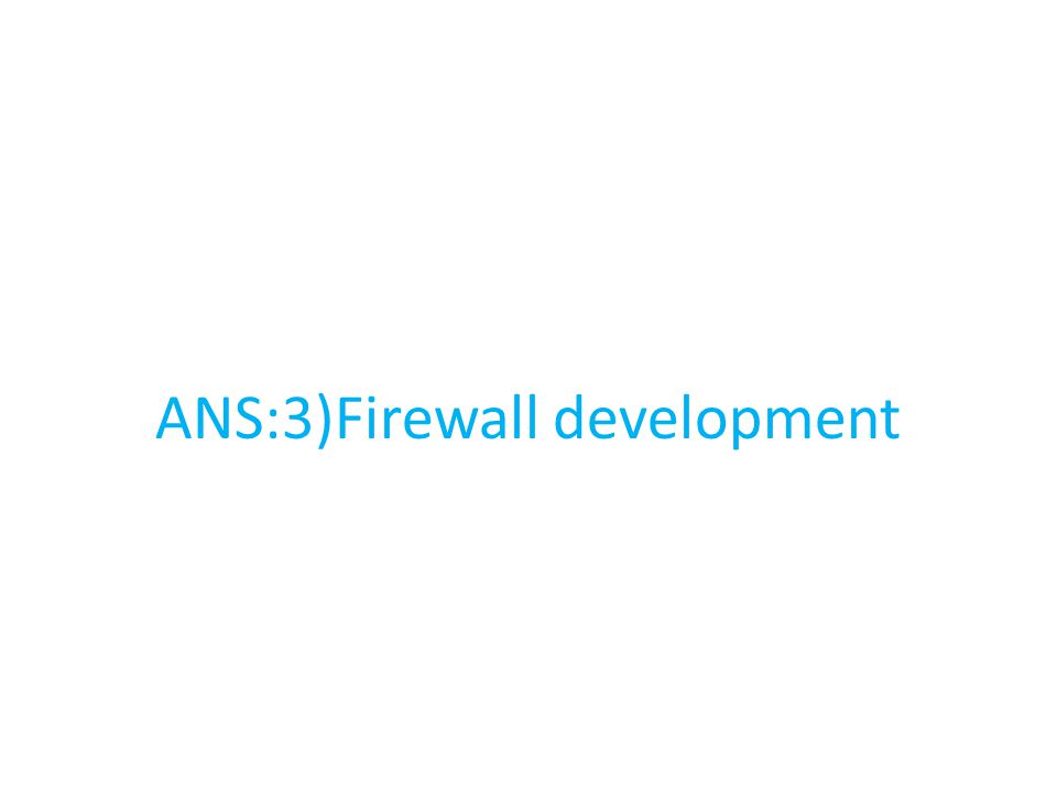 ANS:3)Firewall development