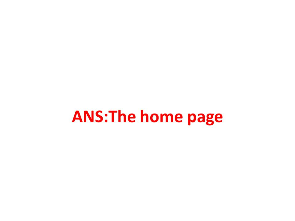 ANS:The home page