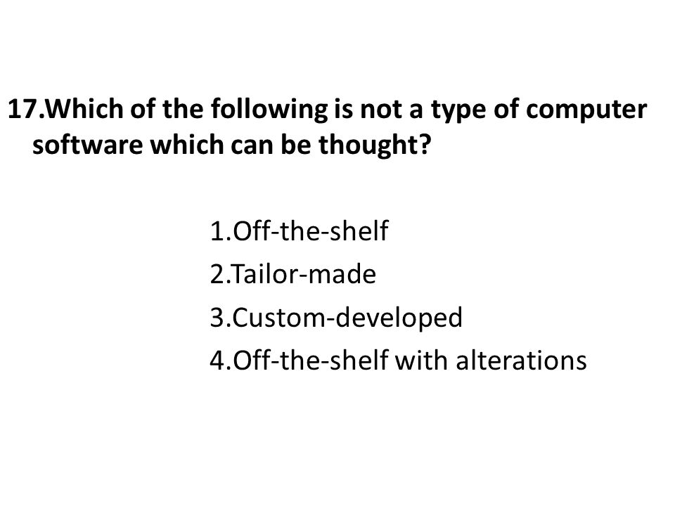 17.Which of the following is not a type of computer software which can be thought.