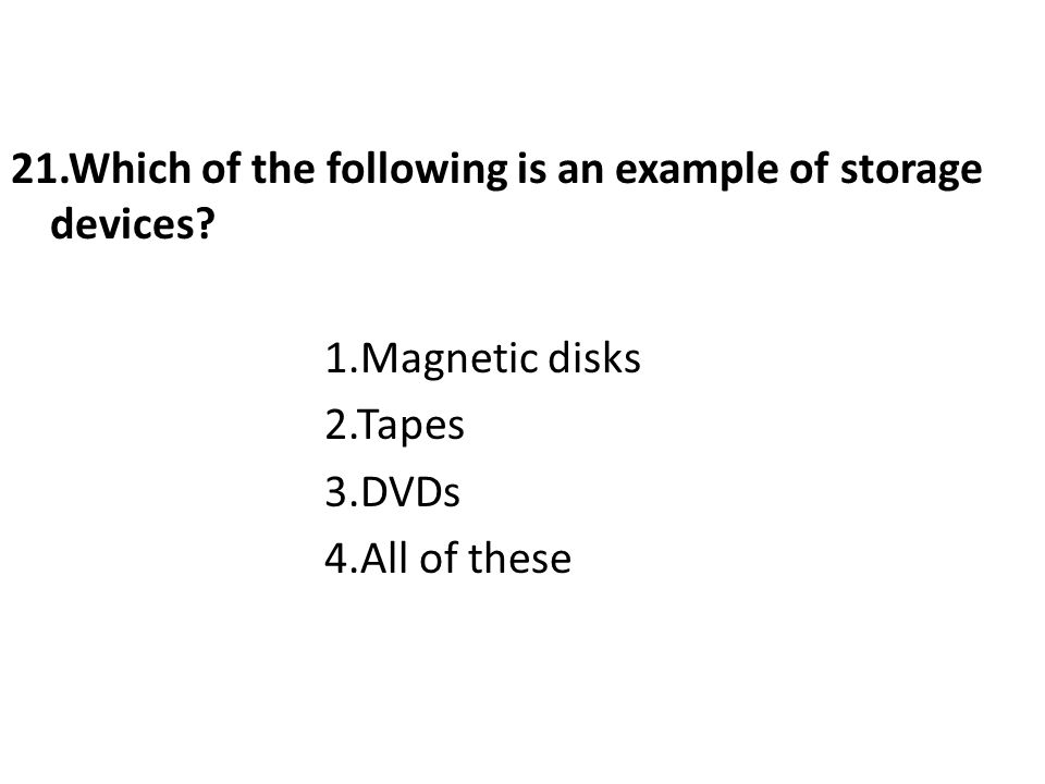 21.Which of the following is an example of storage devices.
