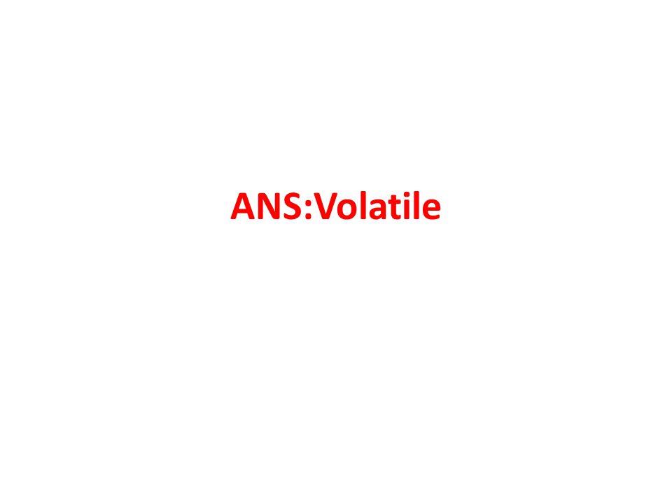 ANS:Volatile