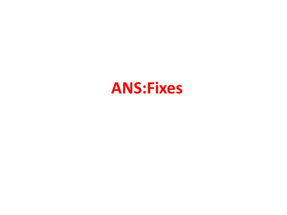 ANS:Fixes