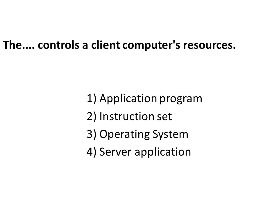 The.... controls a client computer s resources.
