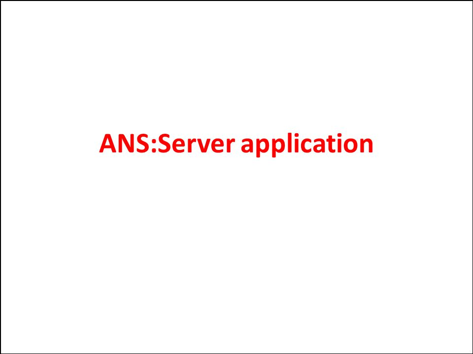 ANS:Server application