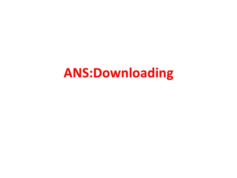 ANS:Downloading