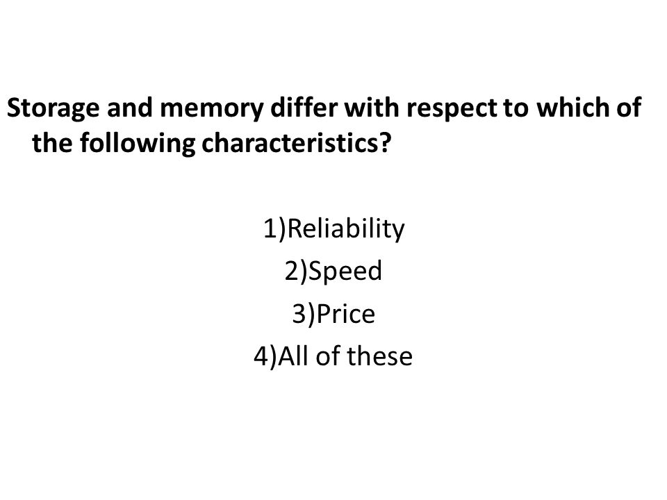 Storage and memory differ with respect to which of the following characteristics.