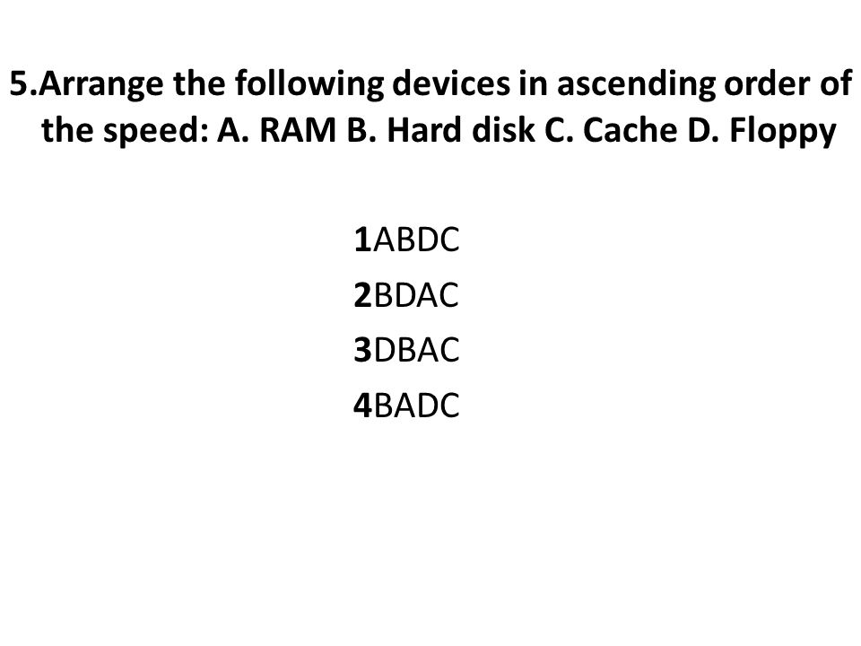 5.Arrange the following devices in ascending order of the speed: A.