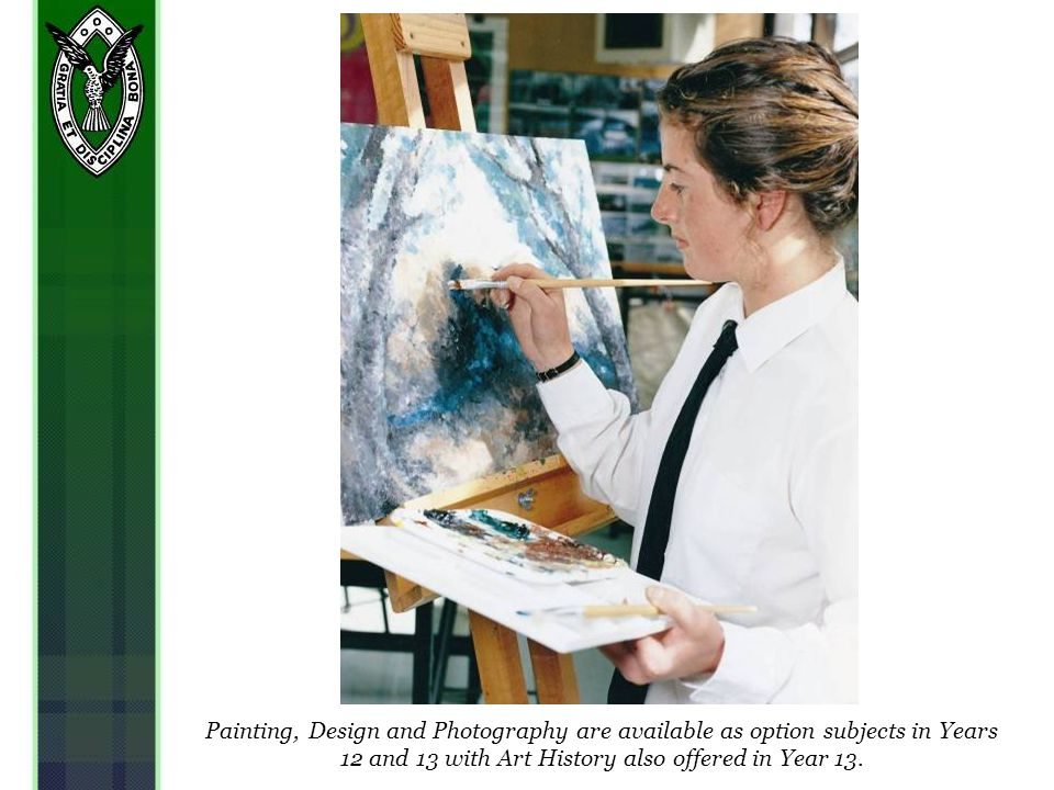 Painting, Design and Photography are available as option subjects in Years 12 and 13 with Art History also offered in Year 13.
