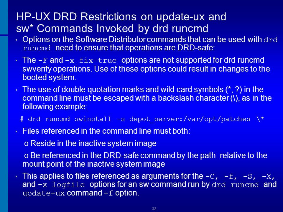33 HP-UX Issue when DRD versions different in booted and cloned environment 1 of 2 # drd runcmd swinstall -s /tmp/ignite/Ignite-UX-11- ALL_C.7.7.98.depot ======= 11/28/12 00:42:22 IST BEGIN Executing Command On … /opt/drd/wrappers/start_fsdaemon[22]: start_fsdaemon: not found.