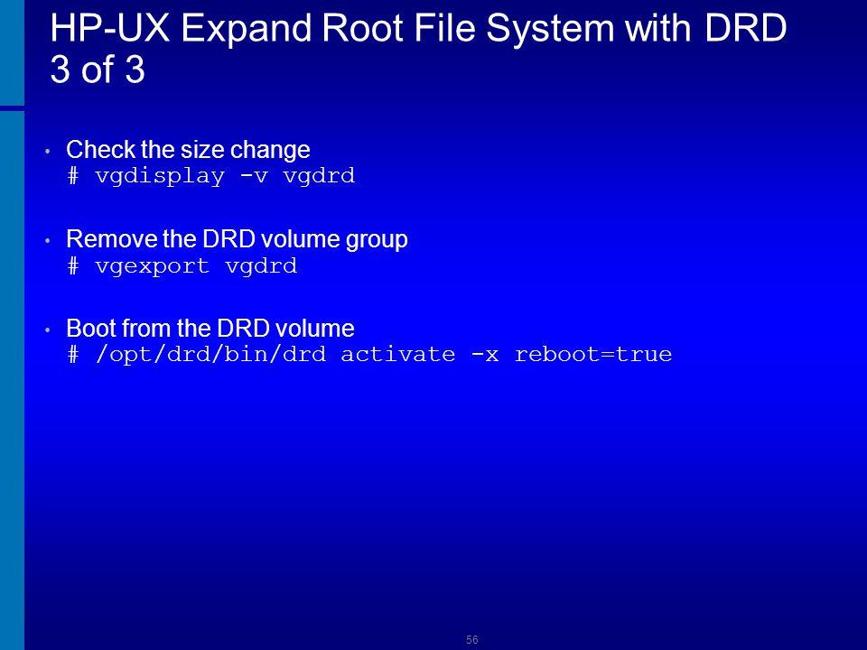 HP-UX DRD Update-ux with Single Reboot Create a clone disk: # drd clone -x overwrite=true -t Install OE update-ux on the clone: # drd runcmd update-ux -v -s /hp/raj.depot/ HPUX11i-VSE-OE \ !Ignite-UX-11-23 !Ignite-UX-11-31 !T1335DC !IGNITE \ !Ignite-UX-11-11 Install required patches from a depot.