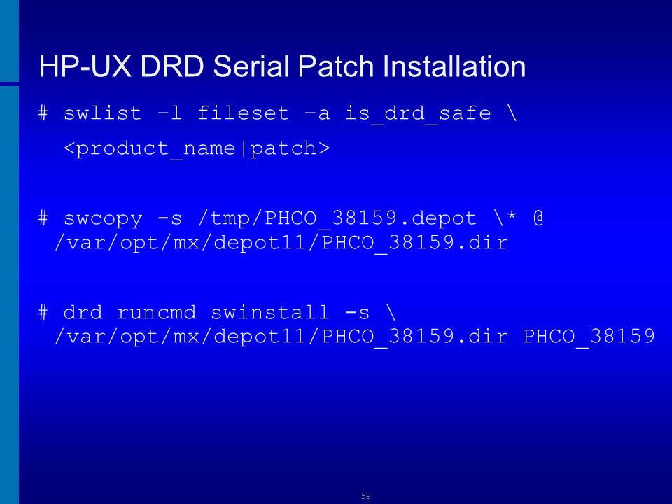 60 HP-UX DRD with SWA 1 of 3 Use drd status to view the clone: # drd status Determine what patches are needed: a.