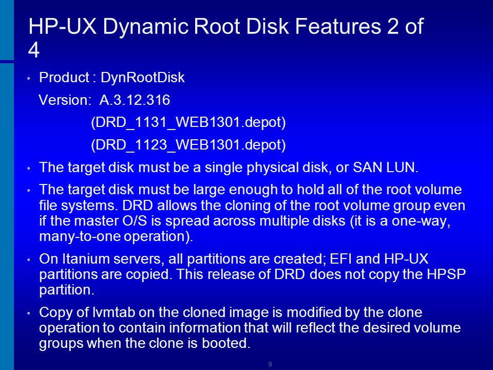 10 HP-UX Dynamic Root Disk Features 3 of 4 Only the contents of vg00 are copied.