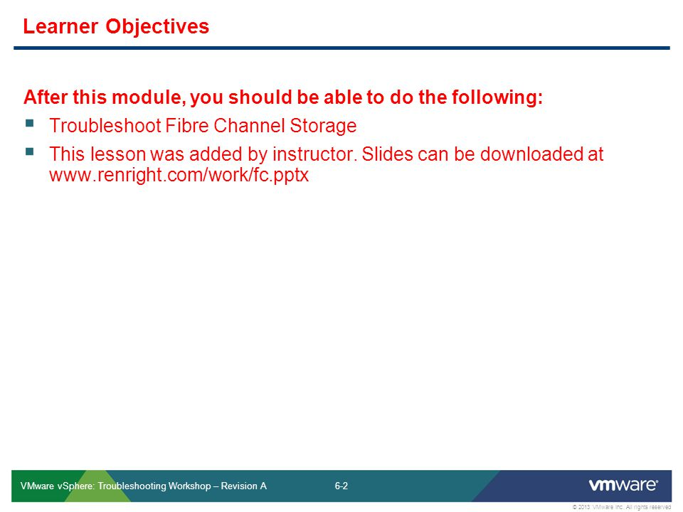 6-2 © 2013 VMware Inc. All rights reserved VMware vSphere: Troubleshooting Workshop – Revision A After this module, you should be able to do the follo