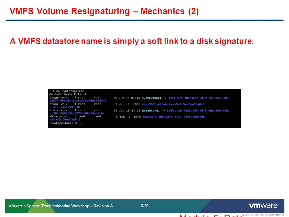 6-20 © 2013 VMware Inc. All rights reserved VMware vSphere: Troubleshooting Workshop – Revision A VMFS Volume Resignaturing – Mechanics (2) A VMFS dat