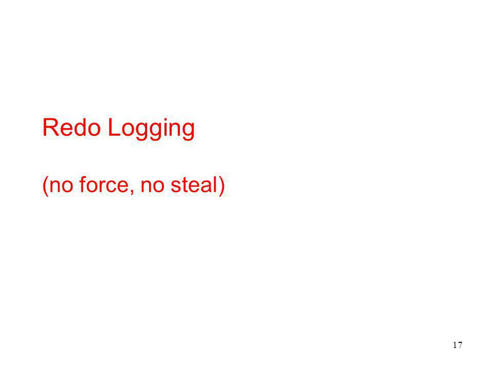 17 Redo Logging (no force, no steal)