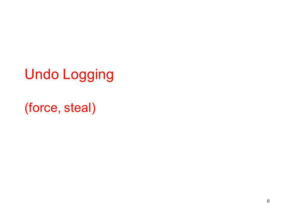 6 Undo Logging (force, steal)