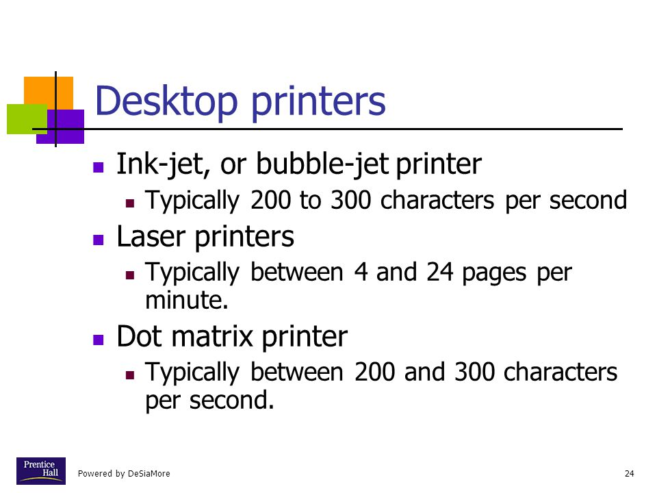 Powered by DeSiaMore24 Desktop printers Ink-jet, or bubble-jet printer Typically 200 to 300 characters per second Laser printers Typically between 4 and 24 pages per minute.