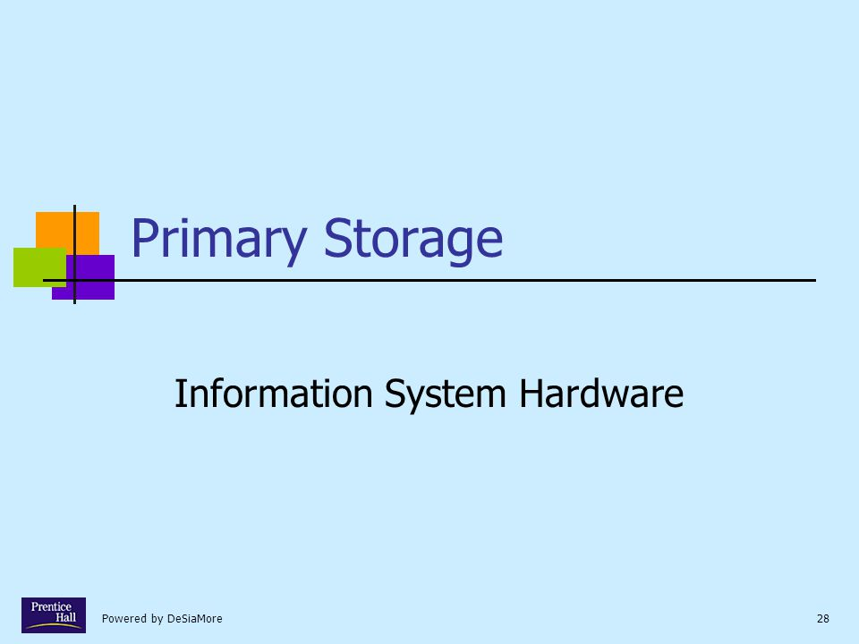 Powered by DeSiaMore28 Primary Storage Information System Hardware