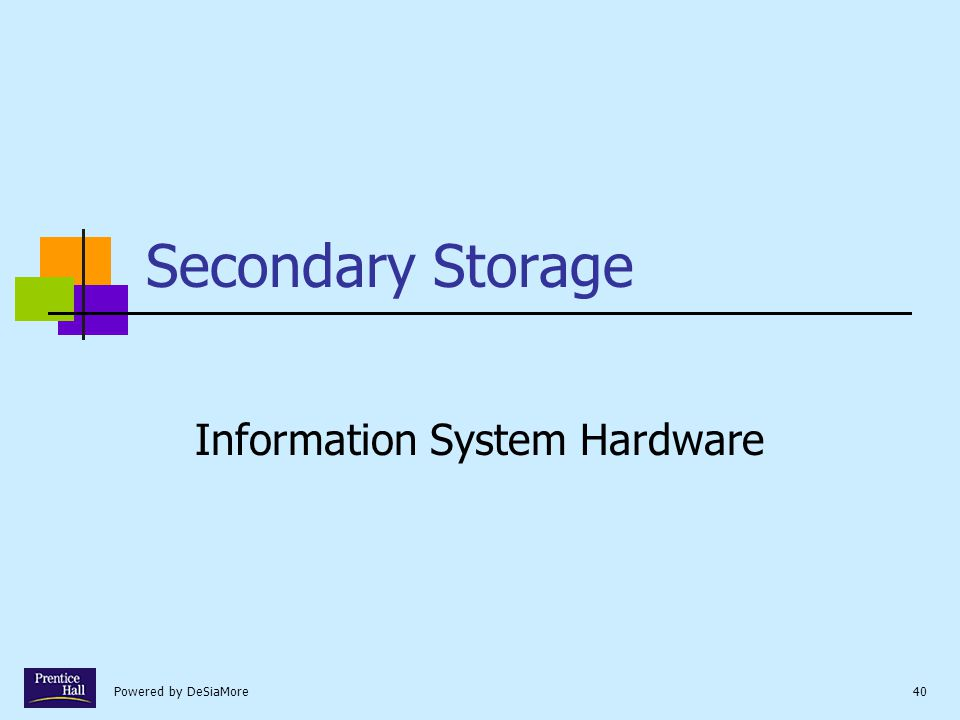 Powered by DeSiaMore40 Secondary Storage Information System Hardware