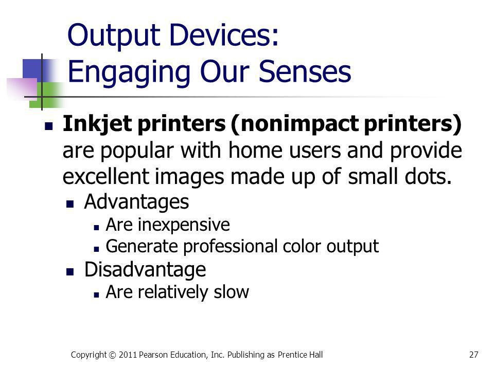 Output Devices: Engaging Our Senses Inkjet printers (nonimpact printers) are popular with home users and provide excellent images made up of small dot
